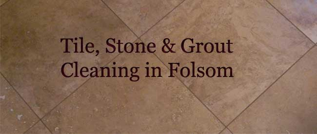 Tile Cleaning Folsom, Stone Cleaning Folsom
