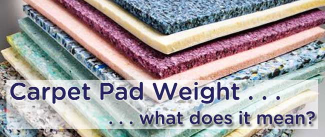 Carpet Pad Weight What Does It Mean