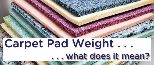 carpet pad weight, carpet padding, carpet pad
